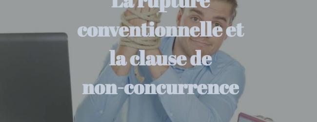 La rupture conventionnelle et la clause de non-concurrence
