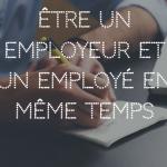 Être un employeur et un employé en même temps